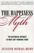 The Happiness Myth   Jennifer Hecht  