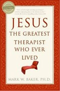 Jesus, the Greatest Therapist Who Ever Lived | Mark W Baker |