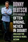 Often Wrong, Never in Doubt | Donny Deutsch ; Peter Knobler |