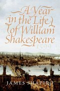 A Year in the Life of William Shakespeare | James Shapiro |