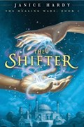 The Healing Wars: Book I: The Shifter | Janice Hardy |