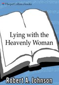 Lying with the Heavenly Woman   Robert A. Johnson  