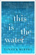 This is the Water | Yannick Murphy |
