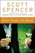 River Under the Road   Scott Spencer  