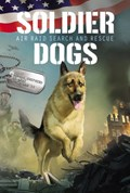 Soldier Dogs #1: Air Raid Search and Rescue   Marcus Sutter  