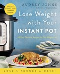 Lose Weight with Your Instant Pot   Audrey Johns  