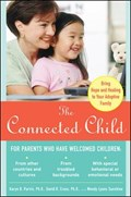 The Connected Child: Bring Hope and Healing to Your Adoptive Family   Purvis, Karyn ; Cross, David ; Sunshine, Wendy  