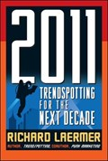 2011: Trendspotting for the Next Decade | Richard Laermer |