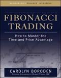 Fibonacci Trading: How to Master the Time and Price Advantage   Carolyn Boroden  