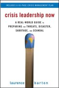 Crisis Leadership Now: A Real-World Guide to Preparing for Threats, Disaster, Sabotage, and Scandal   Laurence Barton  