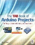 The TAB Book of Arduino Projects: 36 Things to Make with Shields and Proto Shields | Simon Monk |