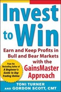 Invest to Win: Earn & Keep Profits in Bull & Bear Markets with the GainsMaster Approach   Turner, Toni ; Scott, Gordon  