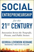 Social Entrepreneurship for the 21st Century: Innovation Across the Nonprofit, Private, and Public Sectors   Georgia Levenson Keohane  