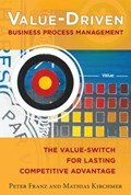 Value-Driven Business Process Management: The Value-Switch for Lasting Competitive Advantage   Peter Franz ; Mathias Kirchmer  