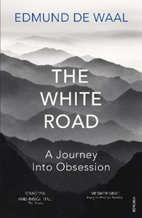 The white road: a journey into obsession   Edmund De Waal  
