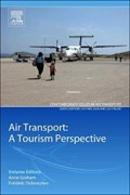 Air Transport - A Tourism Perspective   Graham, Anne (professor of Air Transport and Tourism Management, University of Westminster, London, Uk) ; Dobruszkes, Frederic (lecturer on Transport Geography and Policy, Universite Libre de Bruxelles, Belgium)  