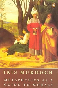 Metaphysics As a Guide to Morals | Iris Murdoch |