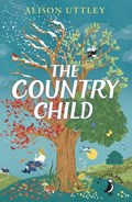The Country Child | Alison Uttley ; C. Tunnicliffe |