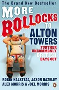 More Bollocks to Alton Towers | Robin Halstead ; Jason Hazeley ; Alex Morris ; Joel Morris |