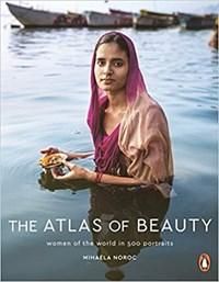 Atlas of beauty: women of the world in 500 portraits   Mihaela Noroc  