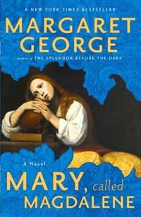 Mary, Called Magdalene | Margaret George |