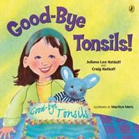 Good-Bye Tonsils! | Hatkoff, Juliana Lee ; Hatkoff, Craig |