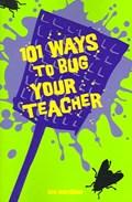 101 Ways To Bug Your Teacher   Lee Wardlaw  