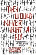 They Would Never Hurt A Fly | Slavenka Drakulic |