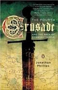 The Fourth Crusade And The Sack Of Constantinople | Jonathan Phillips |