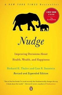 Nudge: improving decisions about health, wealth, and happiness   Richard H. Thaler ; Cass R. Sunstein  