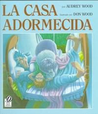 LA Casa Adormecida | Wood, Audrey; Ada, Alma Flor; Campoy, F. Isabel |