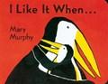 I Like It When . . . | Mary Murphy |