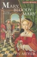 Mary, Bloody Mary   Carolyn Meyer  