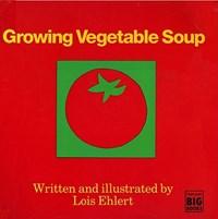 Growing Vegetable Soup | Lois Ehlert |