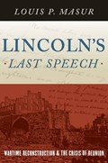 Lincoln's Last Speech | Rutgers University) Masur Louis P. (distinguished Professor Of American Studies And History |