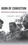 Born of Conviction | Reiff, Joseph T. (professor of Religion and Chair of Religion Department, Professor of Religion and Chair of Religion Department, Emory and Henry College) |