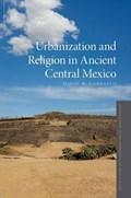 Urbanization and Religion in Ancient Central Mexico | David M. Carballo |