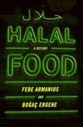 Halal Food   Armanios, Febe (professor of History, Professor of History, Middlebury College) ; Ergene, Bogac (professor of History, Professor of History, University of Vermont)  