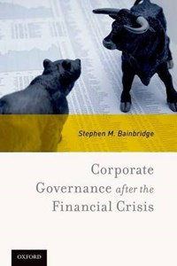 Corporate Governance after the Financial Crisis | Stephen M. (william D. Warren Distinguished Professor Of Law, William D. Warren Distinguished Professor of Law, University of California at Los Angeles School of Law (ucla)) Bainbridge |