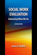 Social Work Evaluation, Second Edition   James R. (professor Emeritus, Professor Emeritus, University of North Carolina at Charlotte Department of Social Work) Dudley  