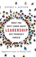 What You Don't Know about Leadership, but Probably Should | Jeffrey A., Ph.D. (professor, California State University  Fullerton) Kottler |