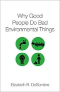 Why Good People Do Bad Environmental Things | Elizabeth R. (camilla Chandler Frost Professor Of Environmental Studies, Camilla Chandler Frost Professor of Environmental Studies, Wellesley College) DeSombre |