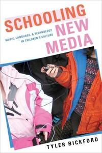 Schooling New Media   Tyler (assistant Professor, Assistant Professor, University of Pittsburgh) Bickford  