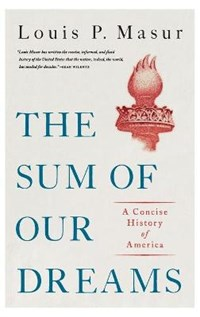 The Sum of Our Dreams | Masur, Louis (distinguished Professor of American Studies and History, Distinguished Professor of American Studies and History, Rutgers University) |