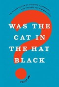 Was the Cat in the Hat Black? | Nel, Philip (university Distinguished Professor of English, University Distinguished Professor of English, Kansas State University) |