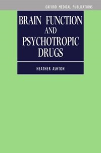 Brain Function and Psychotropic Drugs   Heather (reader in Clinical Psychopharmacology and Honorary Consultant) Ashton  