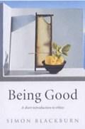 Being Good   Blackburn, Simon (professor of Philosophy, University of Cambridge)  