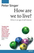 How Are We to Live? | Singer, Peter (professor of Philosophy, Professor of Philosophy, Monash University, Melbourne) |