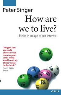 How Are We to Live? | Peter (professor Of Philosophy, Professor of Philosophy, Monash University, Melbourne) Singer |