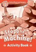 Oxford Read and Imagine: Level 2:: Stop The Machine! activity book | Paul Shipton |